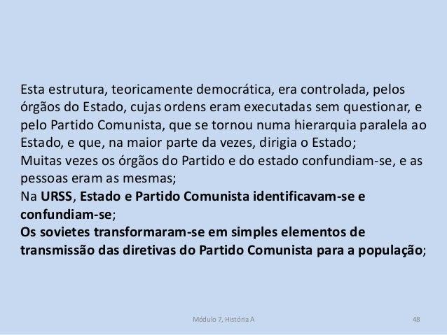 Módulo 7, História A 48 Esta estrutura, teoricamente democrática, era controlada, pelos órgãos do Estado, cujas ordens era...