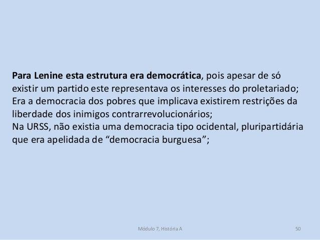 Módulo 7, História A 50 Para Lenine esta estrutura era democrática, pois apesar de só existir um partido este representava...