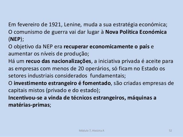 Módulo 7, História A 52 Em fevereiro de 1921, Lenine, muda a sua estratégia económica; O comunismo de guerra vai dar lugar...