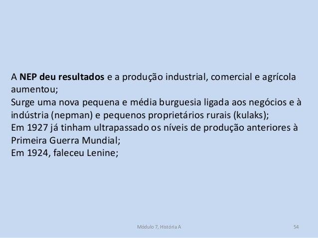 Módulo 7, História A 54 A NEP deu resultados e a produção industrial, comercial e agrícola aumentou; Surge uma nova pequen...