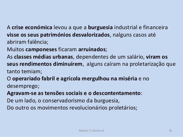 Módulo 7, História A 56 A crise económica levou a que a burguesia industrial e financeira visse os seus patrimónios desval...