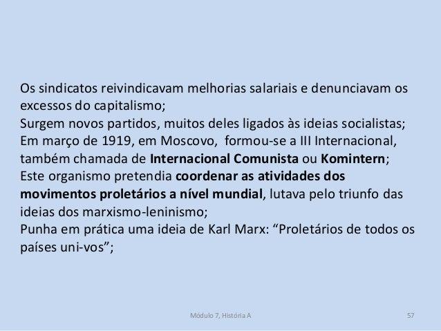 Módulo 7, História A 57 Os sindicatos reivindicavam melhorias salariais e denunciavam os excessos do capitalismo; Surgem n...
