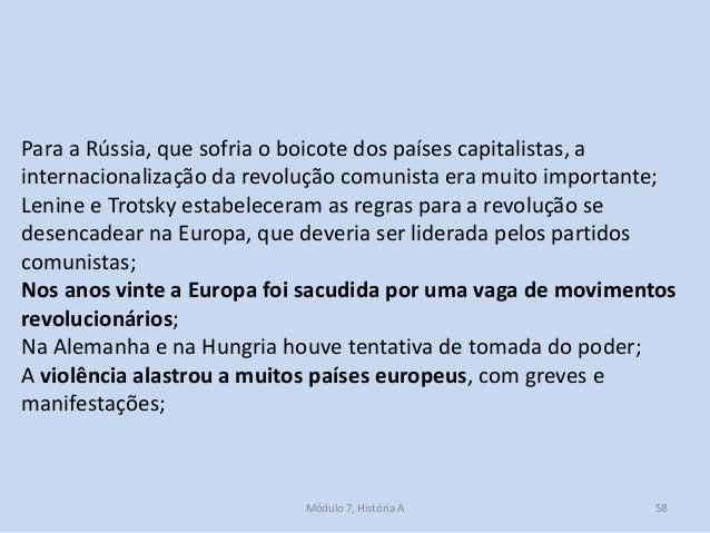 Módulo 7, História A 58 Para a Rússia, que sofria o boicote dos países capitalistas, a internacionalização da revolução co...