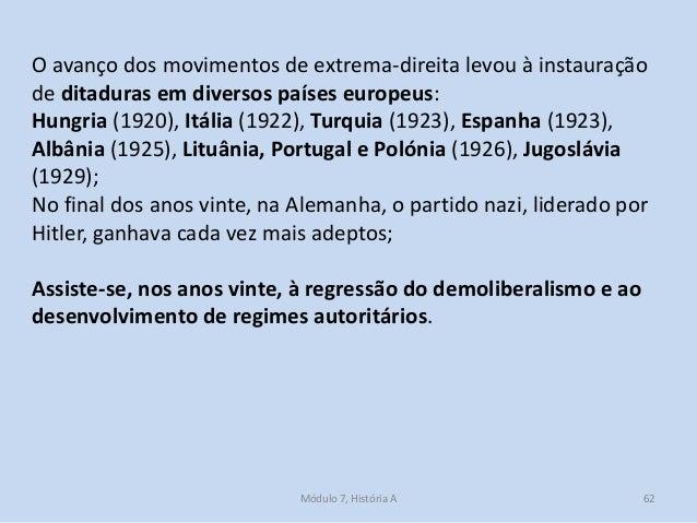 Módulo 7, História A 62 O avanço dos movimentos de extrema-direita levou à instauração de ditaduras em diversos países eur...