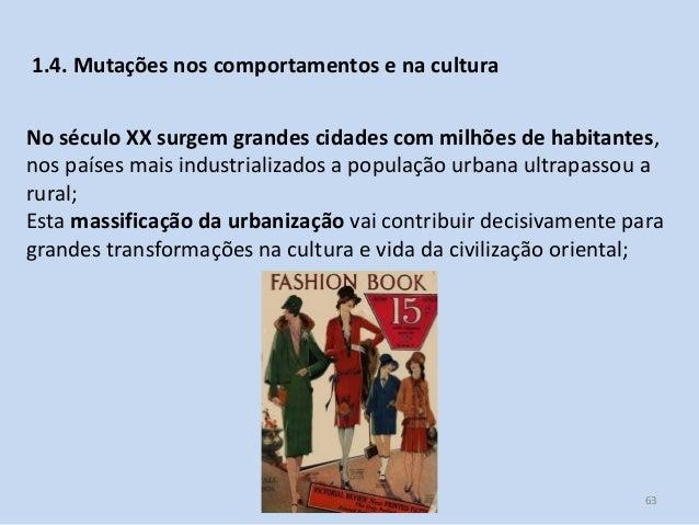 Módulo 7, História A 63 1.4. Mutações nos comportamentos e na cultura No século XX surgem grandes cidades com milhões de h...