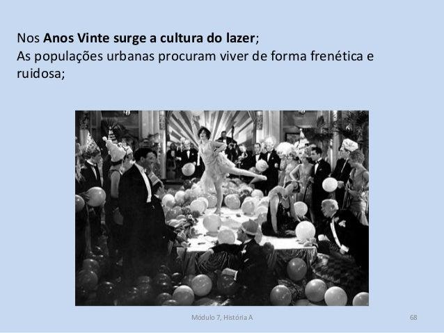 Módulo 7, História A 68 Nos Anos Vinte surge a cultura do lazer; As populações urbanas procuram viver de forma frenética e...