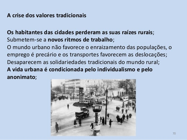 Módulo 7, História A 70 A crise dos valores tradicionais Os habitantes das cidades perderam as suas raízes rurais; Submete...