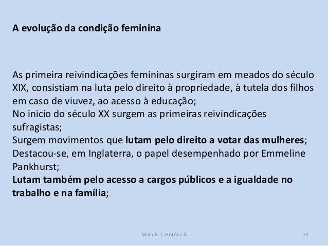 Módulo 7, História A 74 A evolução da condição feminina As primeira reivindicações femininas surgiram em meados do século ...