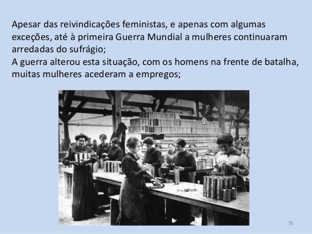 Módulo 7, História A 76 Apesar das reivindicações feministas, e apenas com algumas exceções, até à primeira Guerra Mundial...