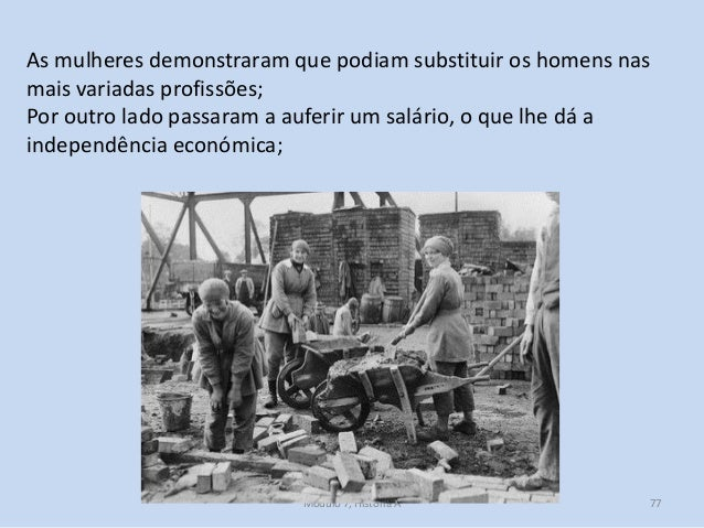 Módulo 7, História A 77 As mulheres demonstraram que podiam substituir os homens nas mais variadas profissões; Por outro l...