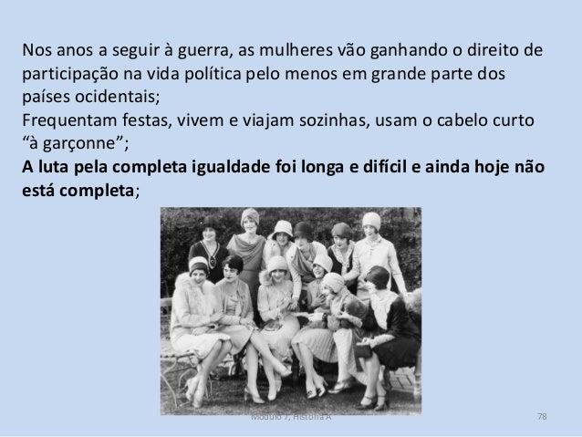Módulo 7, História A 78 Nos anos a seguir à guerra, as mulheres vão ganhando o direito de participação na vida política pe...