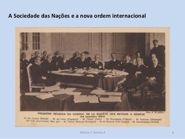 Módulo 7, História A 8 A Sociedade das Nações e a nova ordem internacional