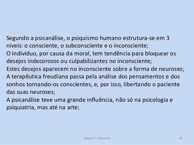 Módulo 7, História A 83 Segundo a psicanálise, o psiquismo humano estrutura-se em 3 níveis: o consciente, o subconsciente ...