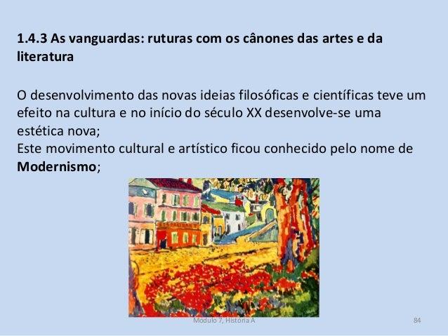 Módulo 7, História A 84 1.4.3 As vanguardas: ruturas com os cânones das artes e da literatura O desenvolvimento das novas ...