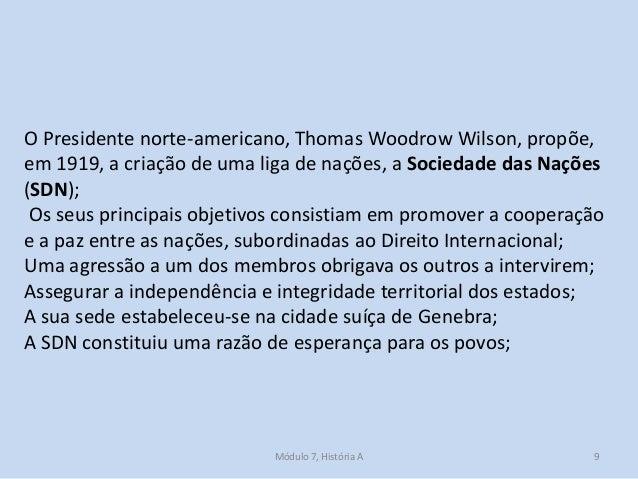 Módulo 7, História A 9 O Presidente norte-americano, Thomas Woodrow Wilson, propõe, em 1919, a criação de uma liga de naçõ...
