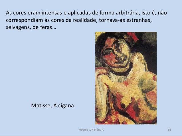 Matisse, A cigana As cores eram intensas e aplicadas de forma arbitrária, isto é, não correspondiam às cores da realidade,...