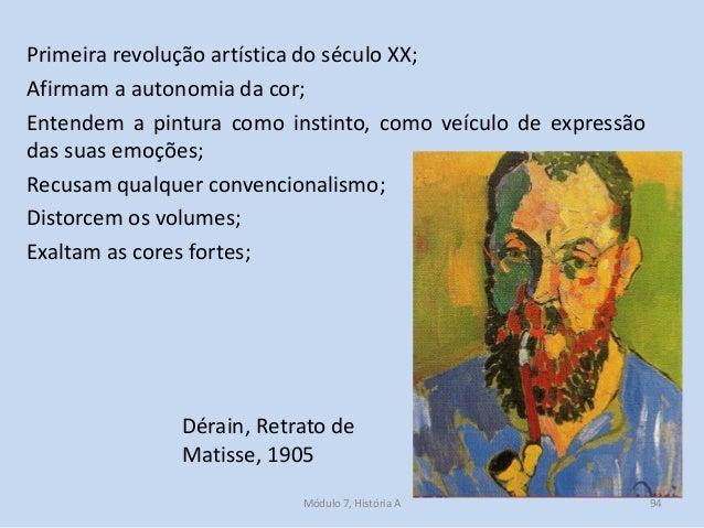 Primeira revolução artística do século XX; Afirmam a autonomia da cor; Entendem a pintura como instinto, como veículo de e...
