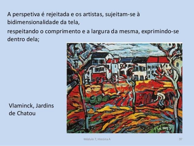 A perspetiva é rejeitada e os artistas, sujeitam-se à bidimensionalidade da tela, respeitando o comprimento e a largura da...