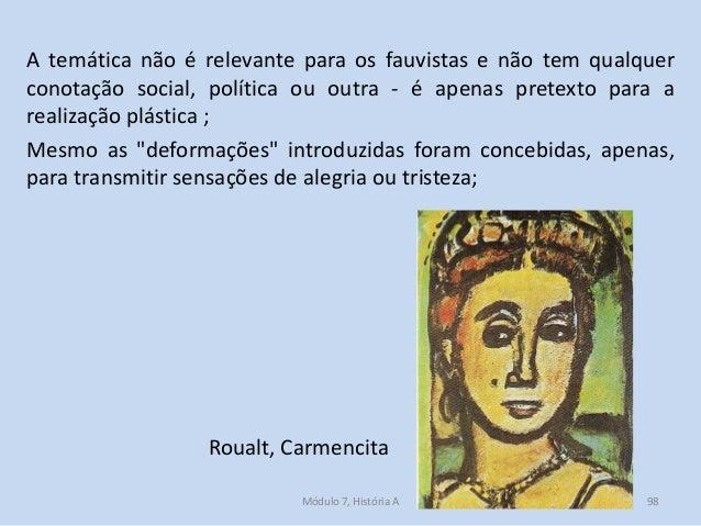 A temática não é relevante para os fauvistas e não tem qualquer conotação social, política ou outra - é apenas pretexto pa...