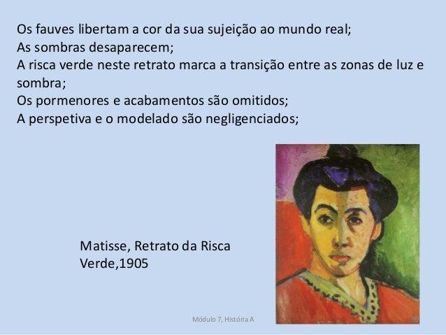 Matisse, Retrato da Risca Verde,1905 Os fauves libertam a cor da sua sujeição ao mundo real; As sombras desaparecem; A ris...