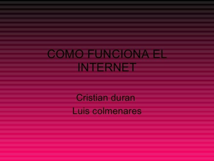COMO FUNCIONA EL INTERNET Cristian duran  Luis colmenares