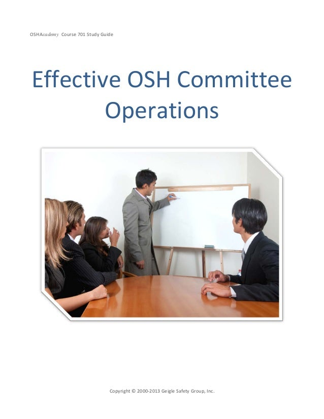 OSHAcademy Course 701 Study GuideCopyright © 2000-2013 Geigle Safety Group, Inc.Effective OSH CommitteeOperations
