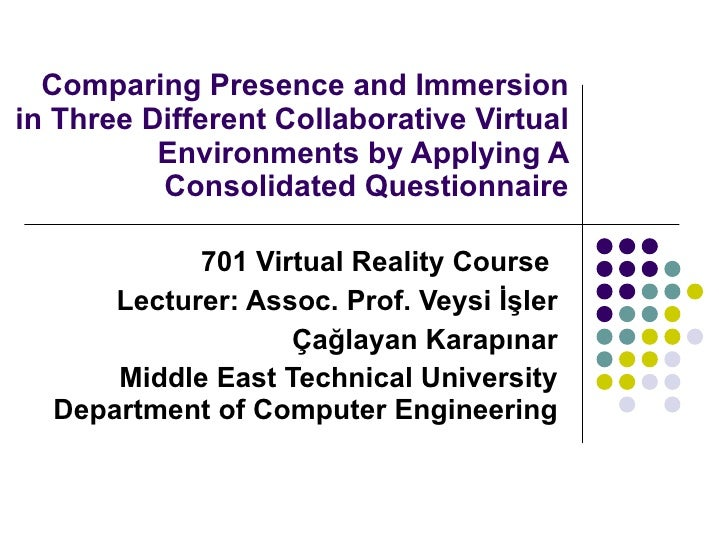 Comparing Presence and Immersion in Three Different Collaborative Virtual Environments by Applying A Consolidated Question...