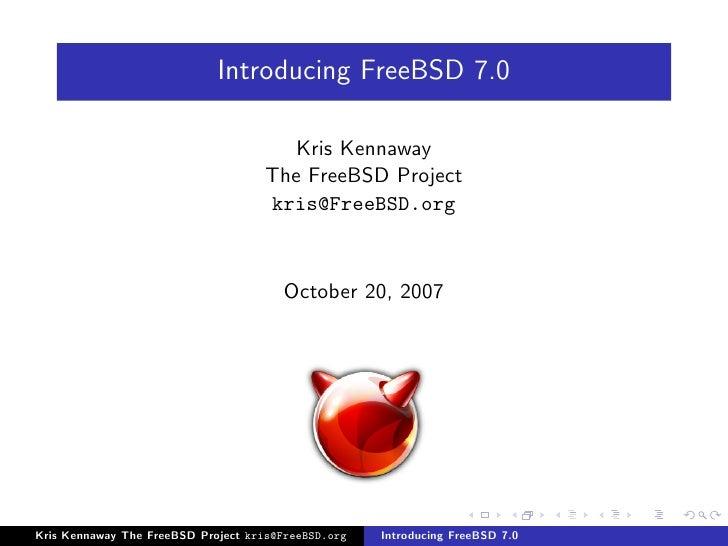 Introducing FreeBSD 7.0                                        Kris Kennaway                                     The FreeB...