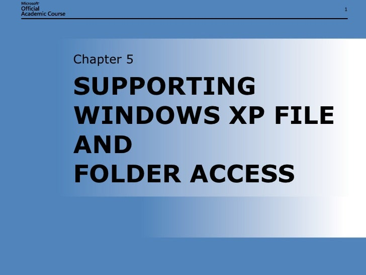 SUPPORTING WINDOWS XP FILE AND  FOLDER ACCESS Chapter 5