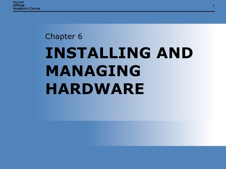 INSTALLING AND MANAGING HARDWARE Chapter 6