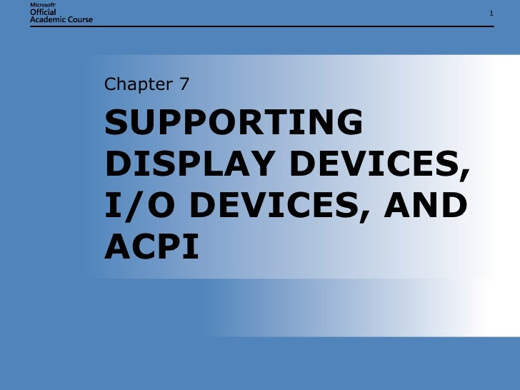 SUPPORTING DISPLAY DEVICES, I/O DEVICES, AND ACPI  Chapter 7