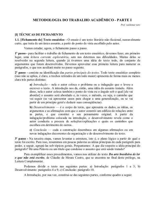 METODOLOGIA DO TRABALHO ACADÊMICO - PARTE I Prof. waldemar neto [I] TÉCNICAS DE FICHAMENTO 1.1. [Fichamento de] Texto ensa...