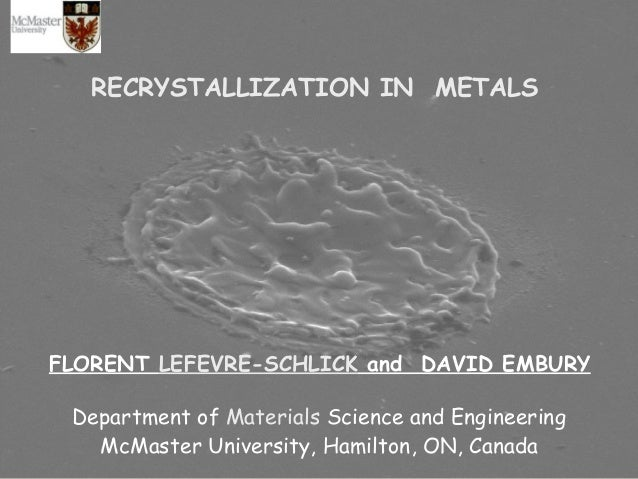 1 RECRYSTALLIZATION IN METALS FLORENT LEFEVRE-SCHLICK and DAVID EMBURY Department of Materials Science and Engineering McM...