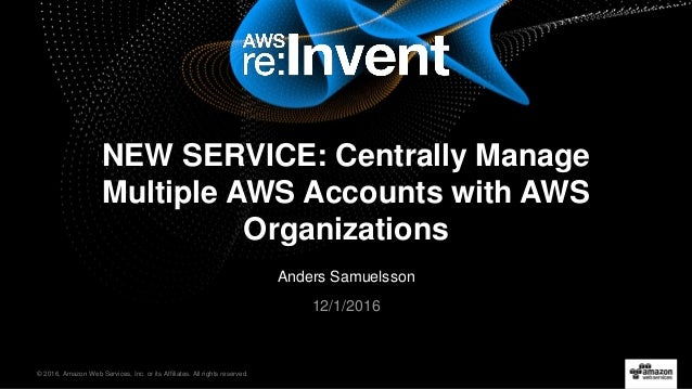 © 2016, Amazon Web Services, Inc. or its Affiliates. All rights reserved. Anders Samuelsson 12/1/2016 NEW SERVICE: Central...