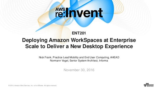 © 2016, Amazon Web Services, Inc. or its Affiliates. All rights reserved. Nick Frank, Practice Lead Mobility and End User ...