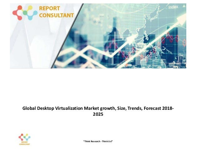 "Global Desktop Virtualization Market growth, Size, Trends, Forecast 2018- 2025 ""Think Research - Think Us!"""