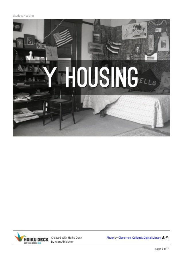 Student Housing                  Created with Haiku Deck   Photo by Claremont Colleges Digital Library                  By...