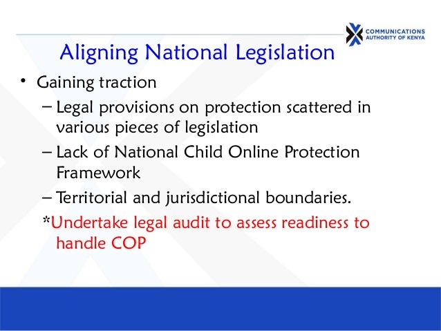 Aligning National Legislation • Gaining traction – Legal provisions on protection scattered in various pieces of legislati...