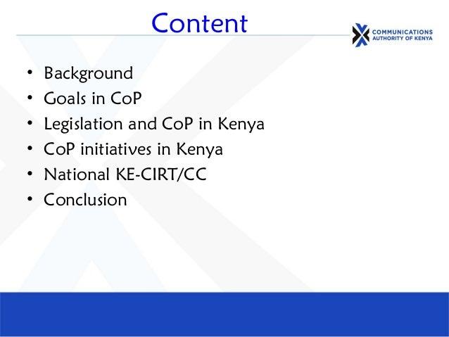 Content • Background • Goals in CoP • Legislation and CoP in Kenya • CoP initiatives in Kenya • National KE-CIRT/CC • Conc...