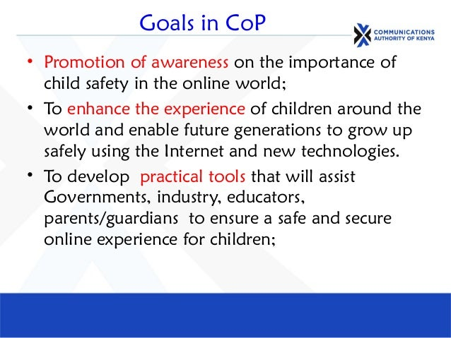 Goals in CoP • Promotion of awareness on the importance of child safety in the online world; • To enhance the experience o...