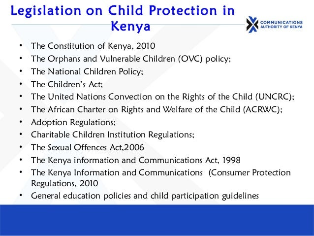 Legislation on Child Protection in Kenya • The Constitution of Kenya, 2010 • The Orphans and Vulnerable Children (OVC) pol...