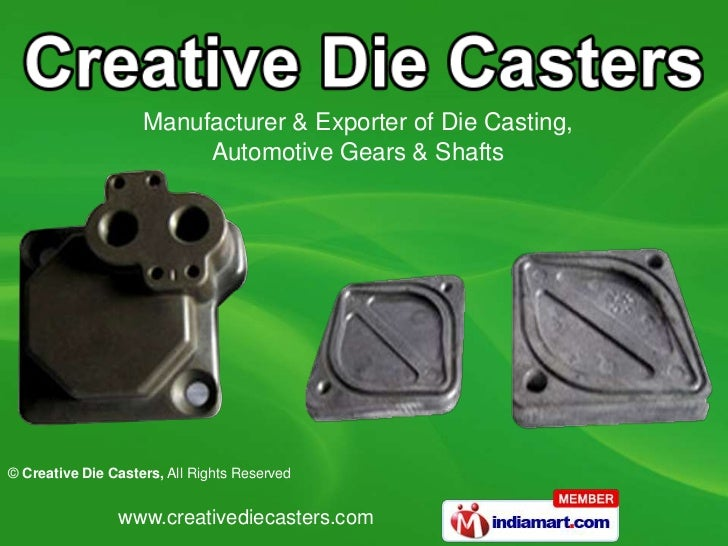 Manufacturer & Exporter of Die Casting,                         Automotive Gears & Shafts© Creative Die Casters, All Right...