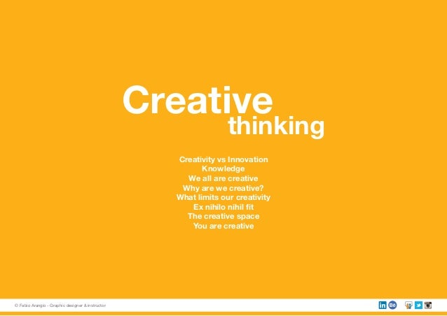 Creative thinking Creativity vs Innovation Knowledge We all are creative Why are we creative? What limits our creativity E...