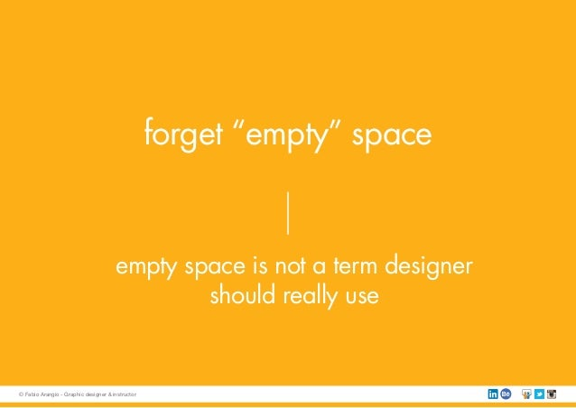 """forget """"empty"""" space empty space is not a term designer should really use © Fabio Arangio - Graphic designer & instructor"""