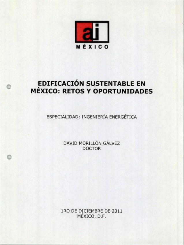 MXtCO EDIFICACIÓN SUSTENTABLE EN MÉXICO: RETOS Y OPORTUNIDADES ESPECIALIDAD: INGENIERÍA ENERGÉTICA DAVID MORILLÓN GÁLVEZ D...