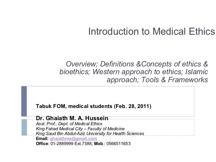 Introduction to Medical Ethics Overview; Definitions &Concepts of ethics & bioethics; Western approach to ethics; Islamic ...