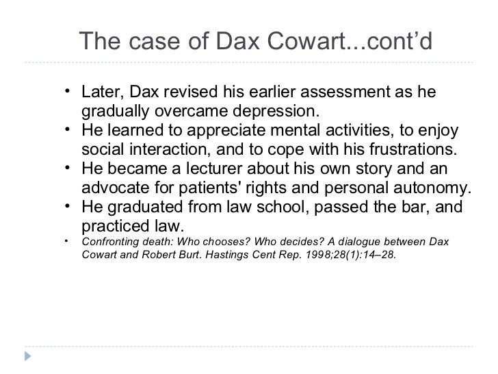 dax cowart Synopsis a supported and guided ethical case study of dax cowart, who as a young man was seriously injured in a bizarre car accident faced with the prospect of a.