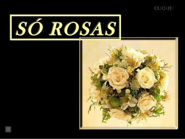 CLICAR>  SÓ ROSAS