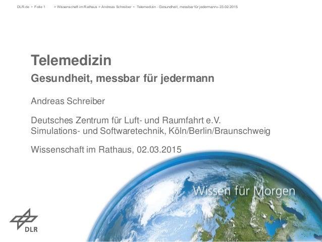 Telemedizin Gesundheit, messbar für jedermann Andreas Schreiber Deutsches Zentrum für Luft- und Raumfahrt e.V. Simulations...