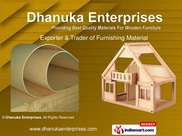 Exporter & Trader of Furnishing Material© Dhanuka Enterprises, All Rights Reserved               www.dhanukaenterprises.com